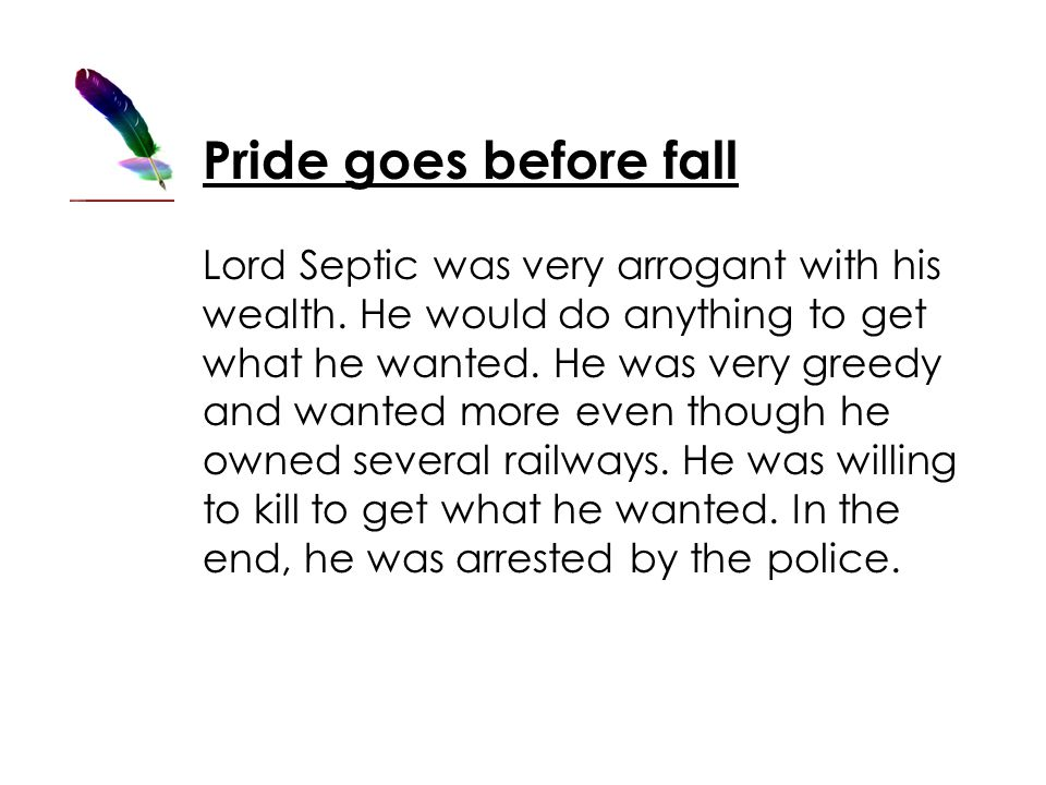 Pride goes before fall Lord Septic was very arrogant with his wealth.