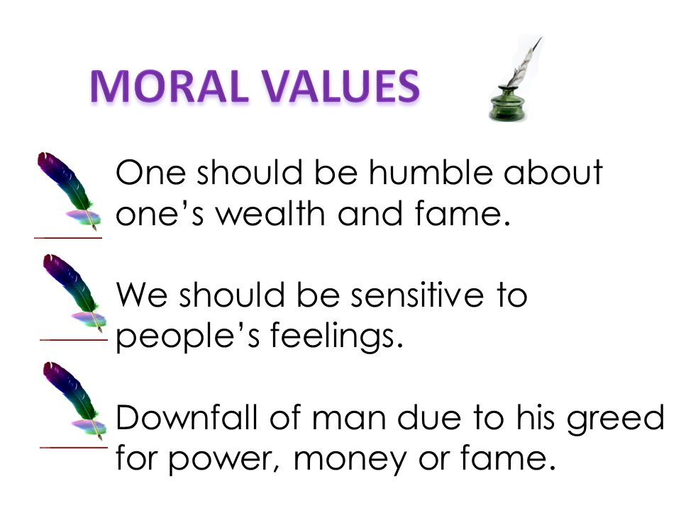One should be humble about one's wealth and fame. We should be sensitive to people's feelings.