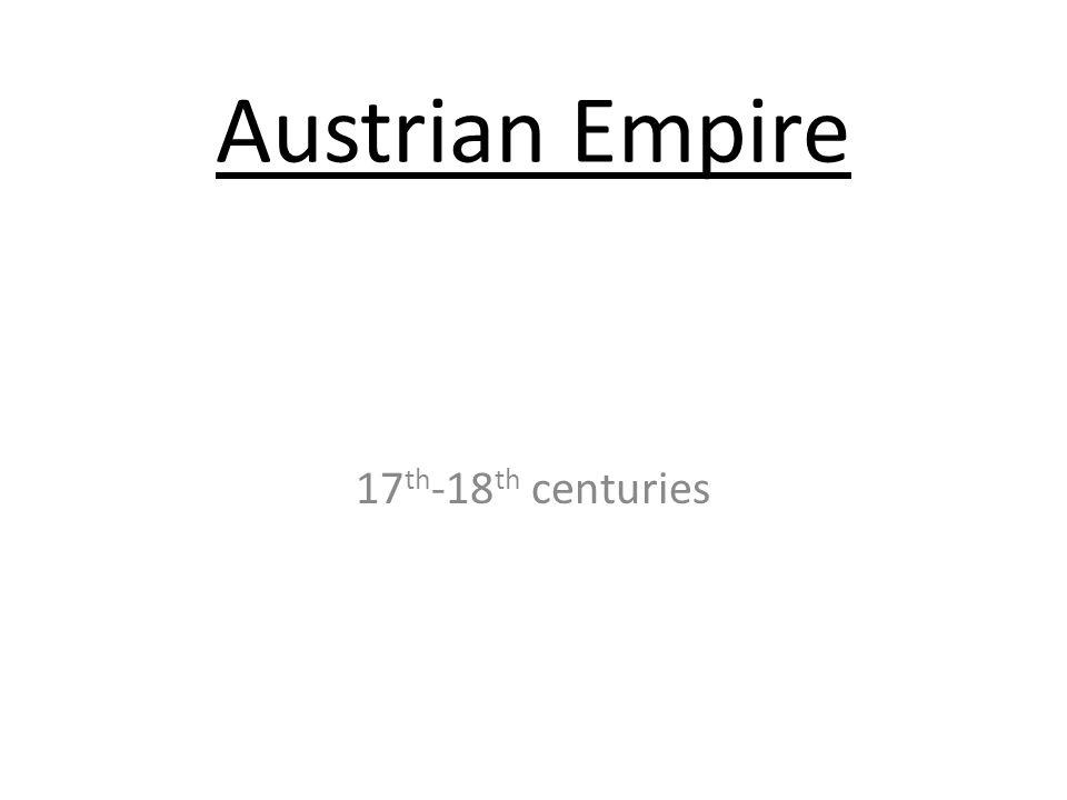 Austrian Empire 17 th -18 th centuries