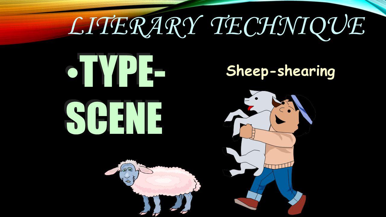 LITERARY TECHNIQUE TYPE- SCENE TYPE- SCENE Sheep-shearing
