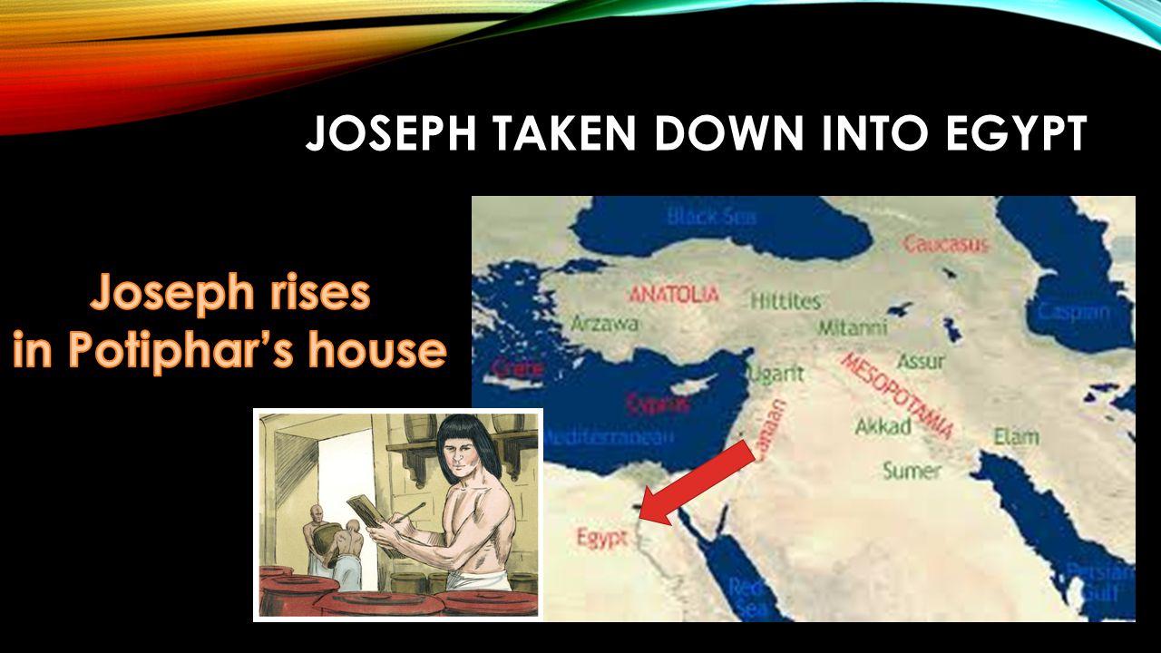 JOSEPH TAKEN DOWN INTO EGYPT