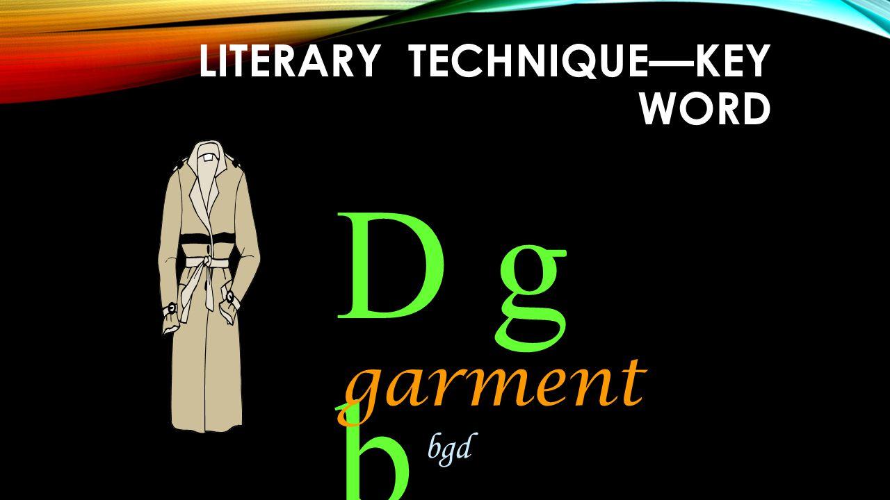 LITERARY TECHNIQUE—KEY WORD D g b garment bgd