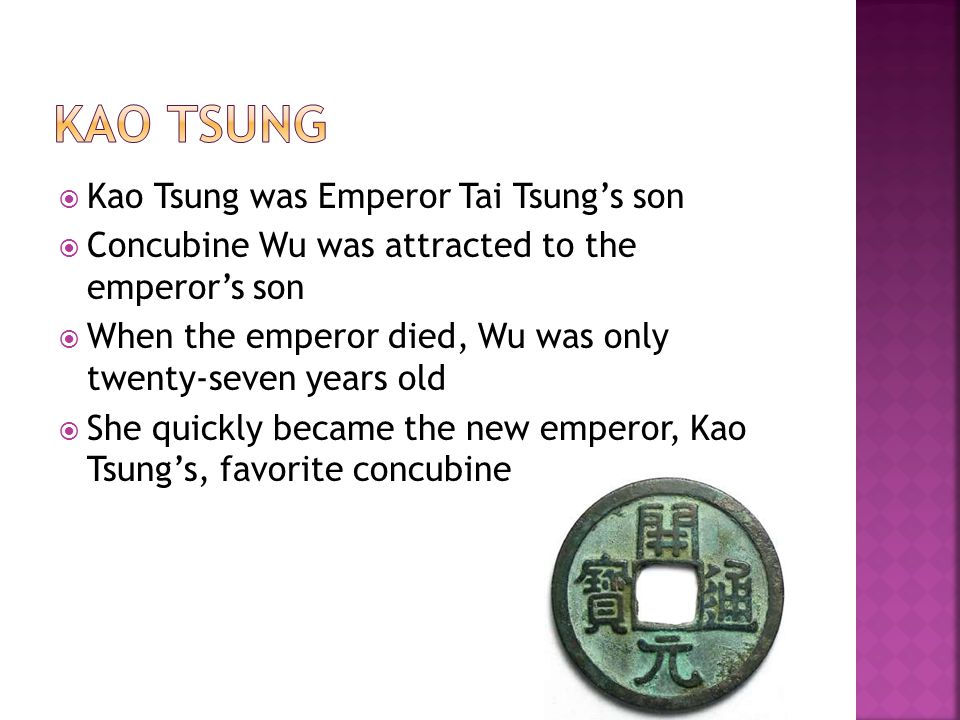  Kao Tsung was Emperor Tai Tsung's son  Concubine Wu was attracted to the emperor's son  When the emperor died, Wu was only twenty-seven years old
