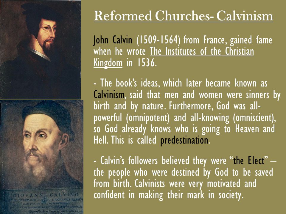 Reformed Churches- Calvinism John Calvin (1509-1564) from France, gained fame when he wrote The Institutes of the Christian Kingdom in 1536. - The boo