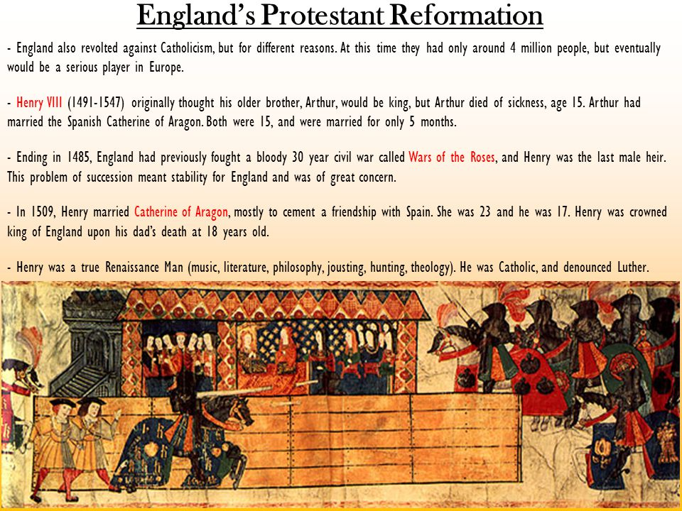 England's Protestant Reformation - England also revolted against Catholicism, but for different reasons.