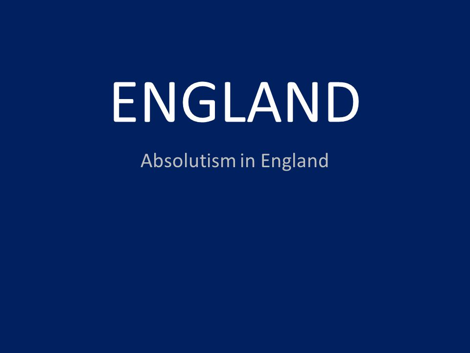 ENGLAND Absolutism in England