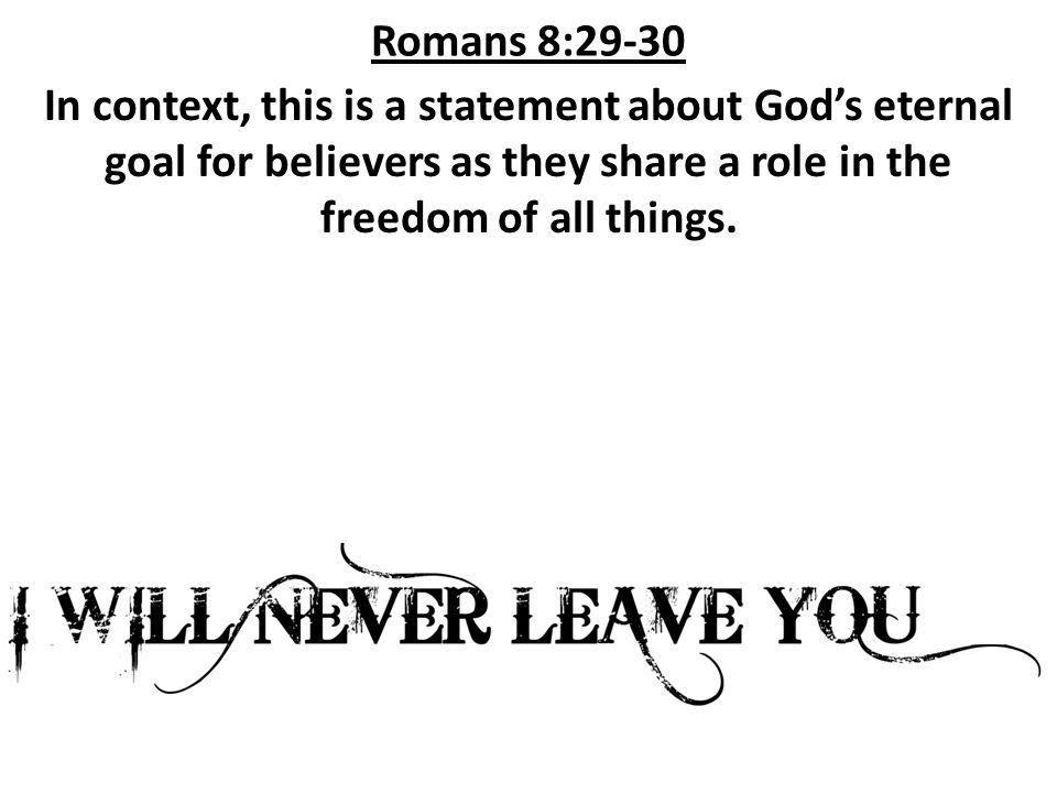 Romans 8:29-30 In context, this is a statement about God's eternal goal for believers as they share a role in the freedom of all things.