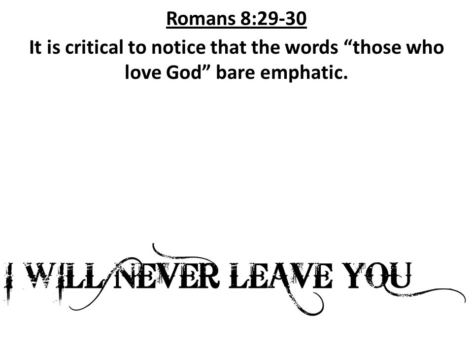 Romans 8:29-30 No matter how bad it gets, in the final analysis, it amounts to nothing by comparison!