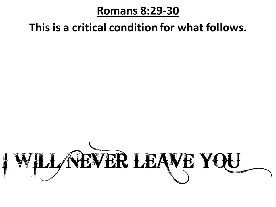 Romans 8:29-30 This is consistent with 1 Tim. 1:9; God's purpose and grace are determinative.
