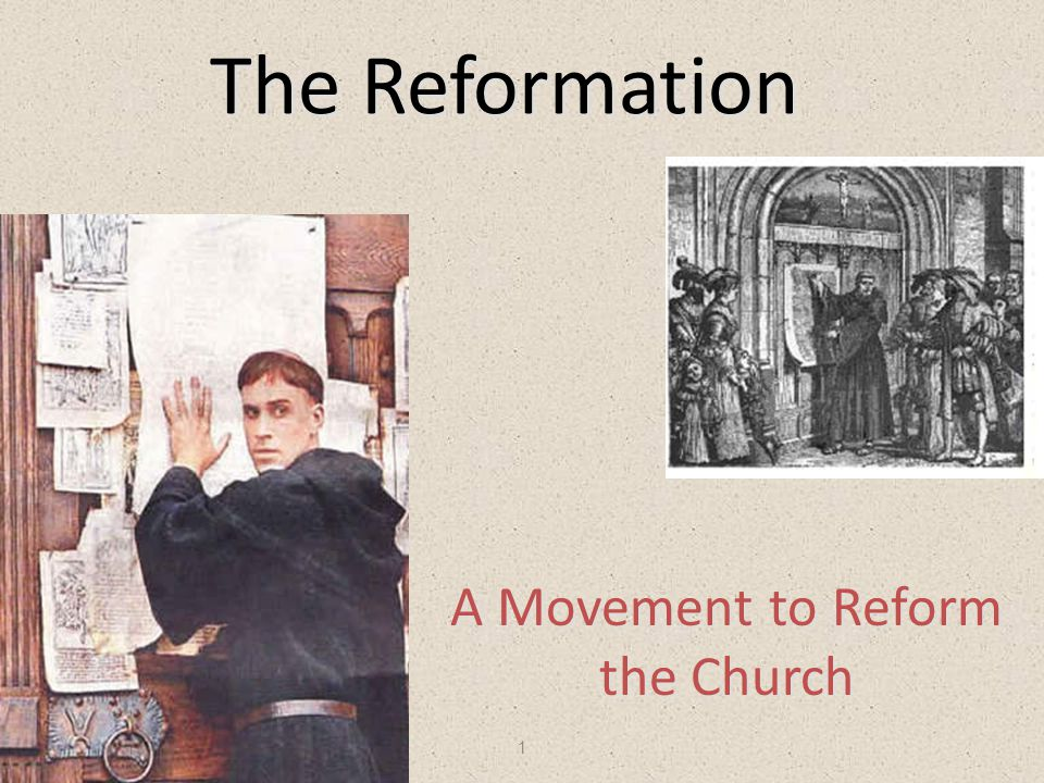 1 The Reformation A Movement to Reform the Church