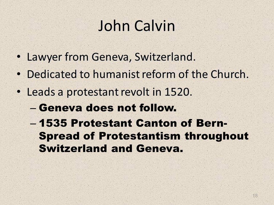 18 John Calvin Lawyer from Geneva, Switzerland. Lawyer from Geneva, Switzerland. Dedicated to humanist reform of the Church. Dedicated to humanist ref