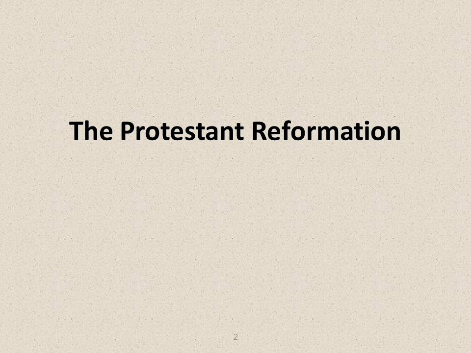 3 Protestant Reformation 1517-1650 To protest = To object To protest = To object To reform = To change for the better To reform = To change for the better The Protestant Reformation: The Protestant Reformation: – Protested practices of the Catholic Church.