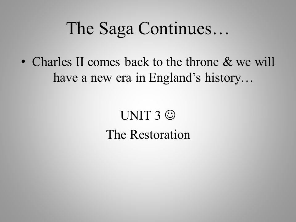 The Saga Continues… Charles II comes back to the throne & we will have a new era in England's history… UNIT 3 The Restoration