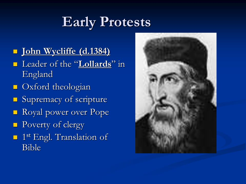 "Early Protests John Wycliffe (d.1384) John Wycliffe (d.1384) Leader of the ""Lollards"" in England Leader of the ""Lollards"" in England Oxford theologian"