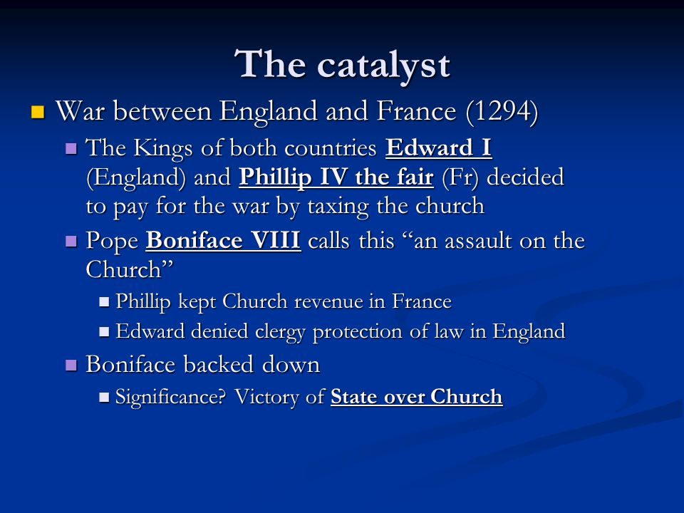 The catalyst War between England and France (1294) War between England and France (1294) The Kings of both countries Edward I (England) and Phillip IV