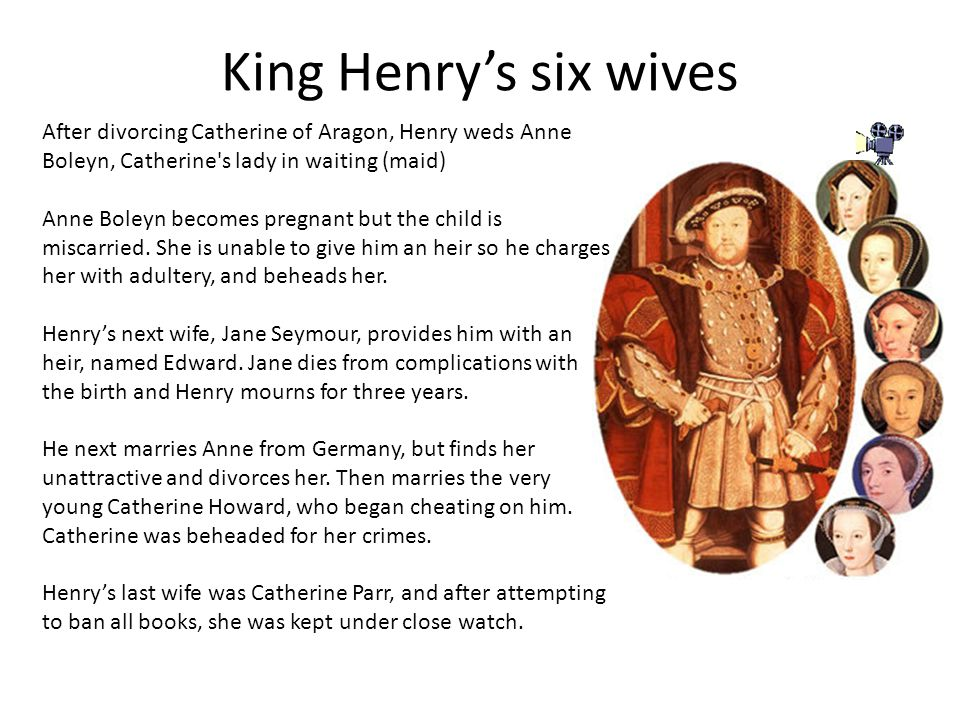 King Henry's six wives After divorcing Catherine of Aragon, Henry weds Anne Boleyn, Catherine s lady in waiting (maid) Anne Boleyn becomes pregnant but the child is miscarried.