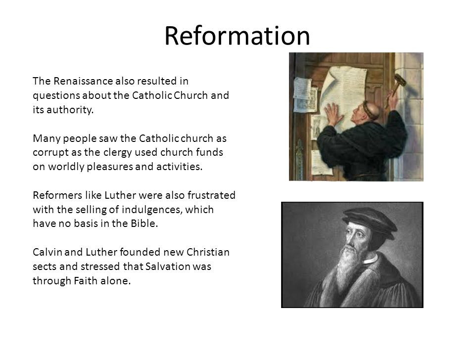 Reformation The Renaissance also resulted in questions about the Catholic Church and its authority.