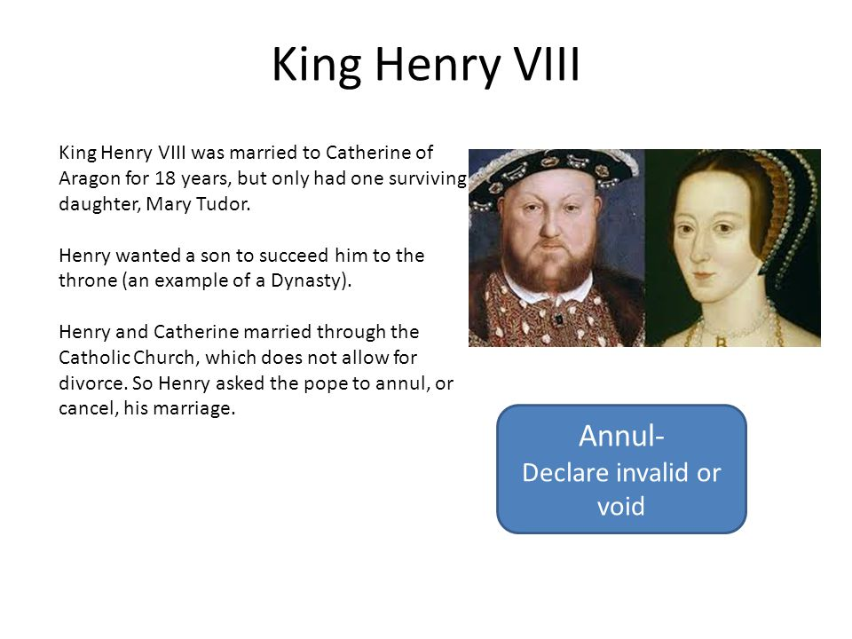 Henry's Annulment The pope refused to annul, or cancel, Henry and Catherine's marriage.
