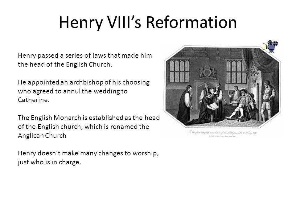 Henry VIII's Reformation Henry passed a series of laws that made him the head of the English Church.