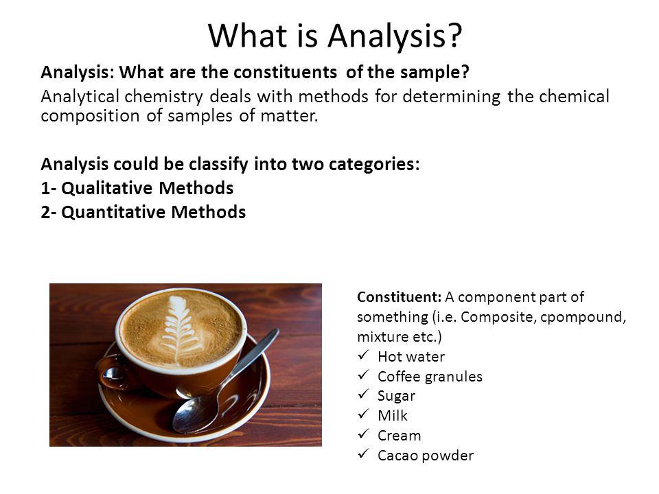 Qualitative Analysis: The aim of qualitative analysis is a complete, detailed description.