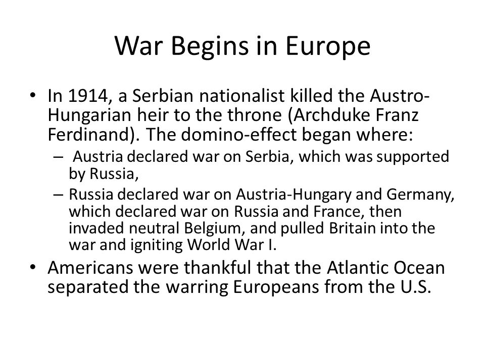 War Begins in Europe In 1914, a Serbian nationalist killed the Austro- Hungarian heir to the throne (Archduke Franz Ferdinand).