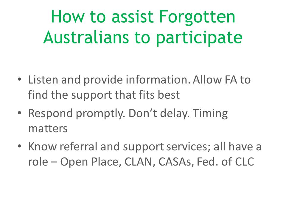 How to assist Forgotten Australians to participate Listen and provide information.