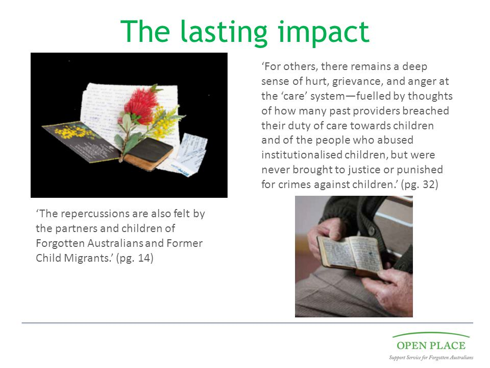 The lasting impact 'The repercussions are also felt by the partners and children of Forgotten Australians and Former Child Migrants.' (pg.