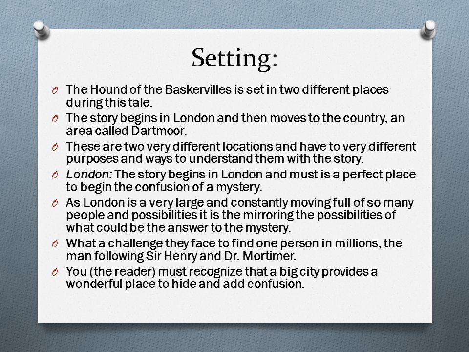 Setting: O The Hound of the Baskervilles is set in two different places during this tale.