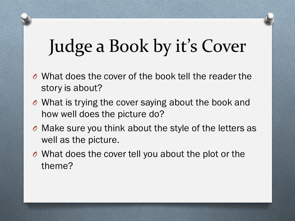 Judge a Book by it's Cover O What does the cover of the book tell the reader the story is about.