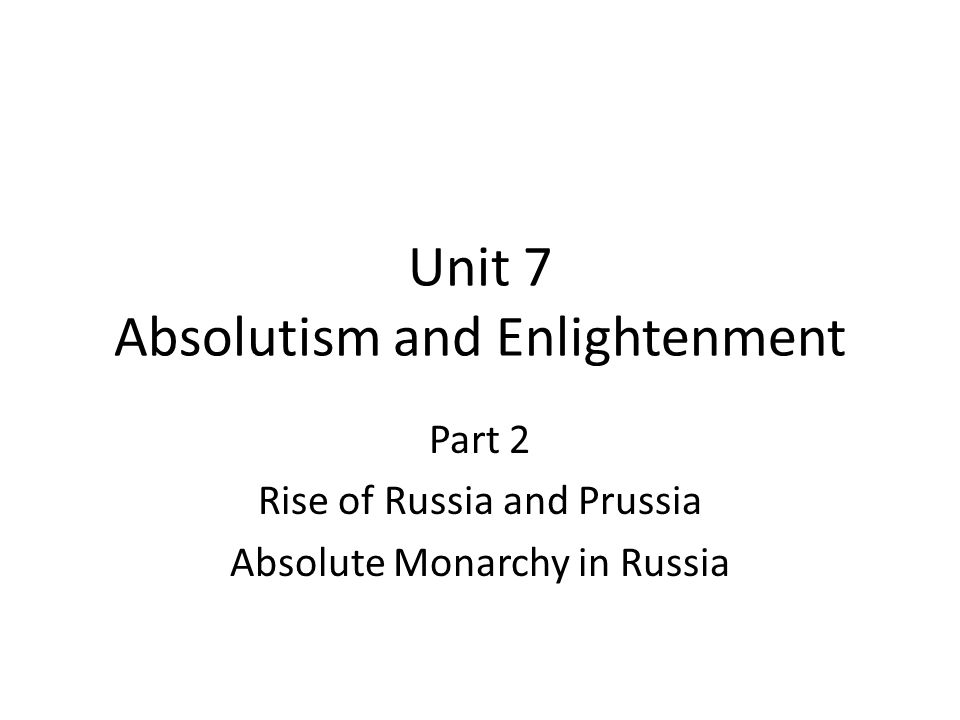 Unit 7 Absolutism and Enlightenment Part 2 Rise of Russia and Prussia Absolute Monarchy in Russia