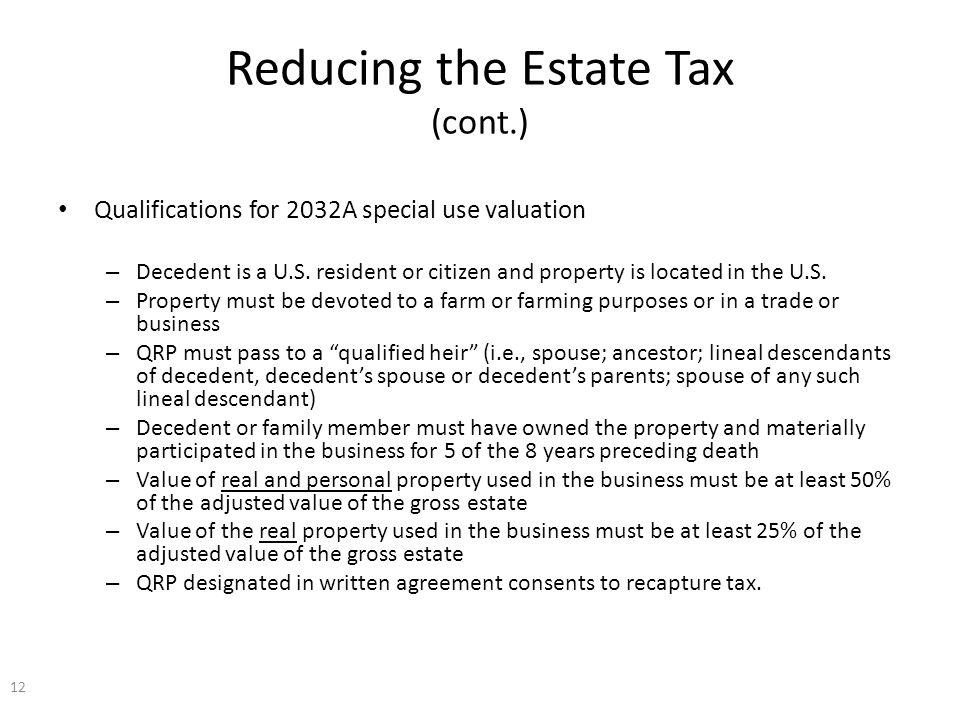 Reducing the Estate Tax (cont.) Qualifications for 2032A special use valuation – Decedent is a U.S.