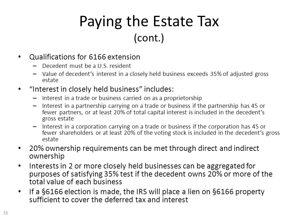 Paying the Estate Tax (cont.) Qualifications for 6166 extension – Decedent must be a U.S.