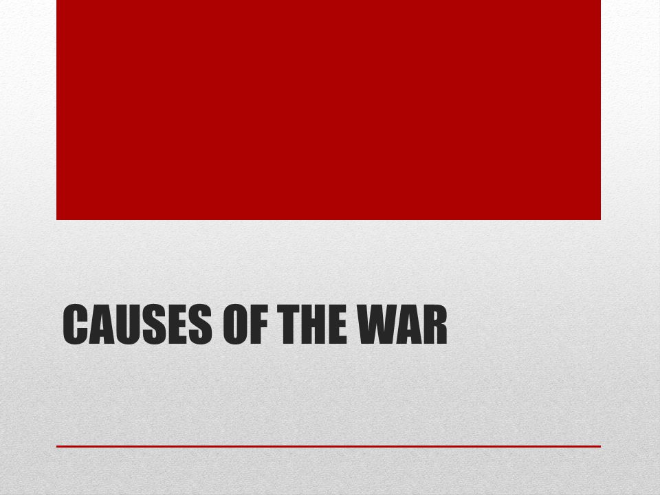 CAUSES OF THE WAR