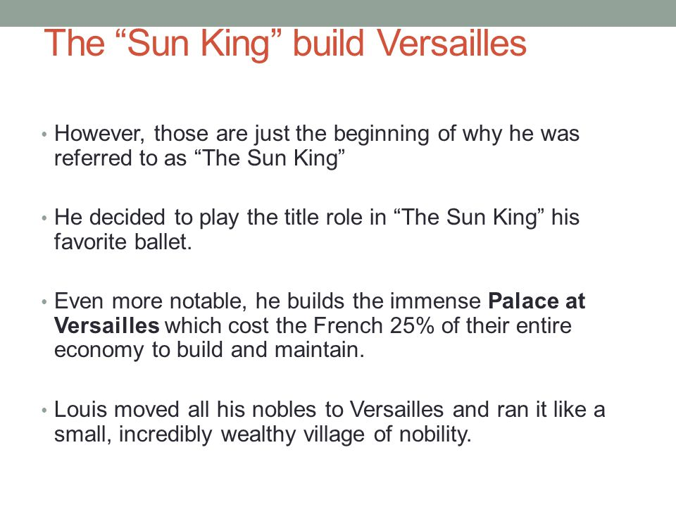 "The ""Sun King"" build Versailles However, those are just the beginning of why he was referred to as ""The Sun King"" He decided to play the title role in"