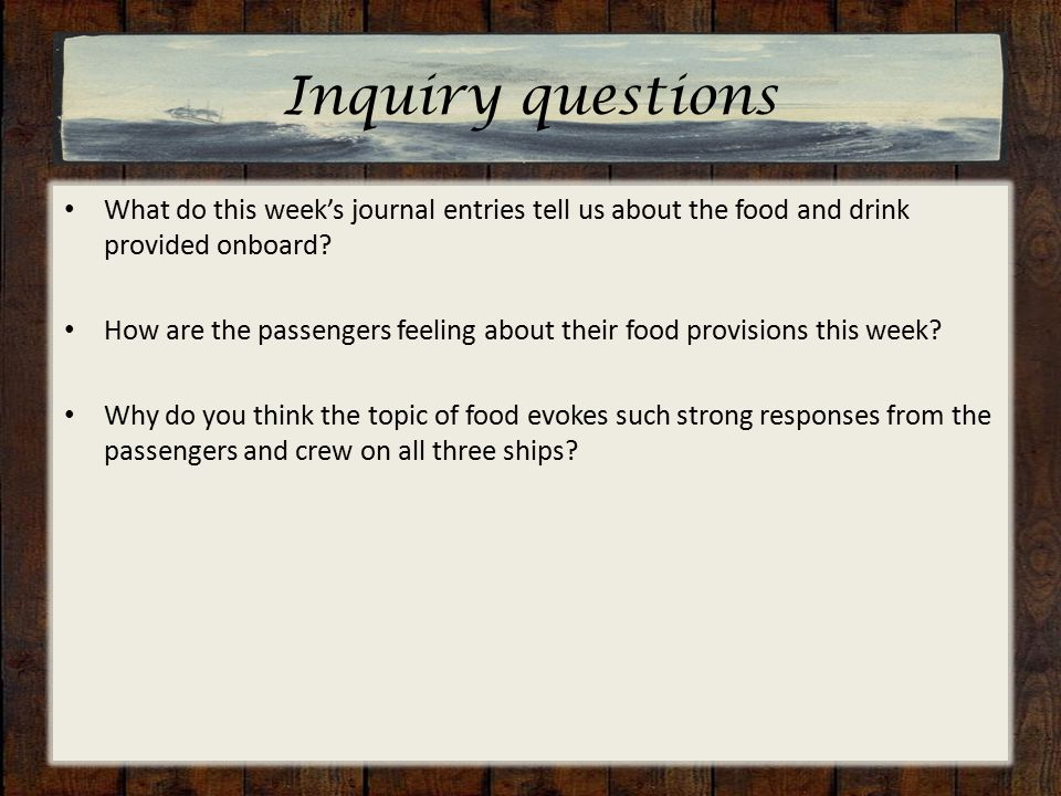 Inquiry questions What do this week's journal entries tell us about the food and drink provided onboard.