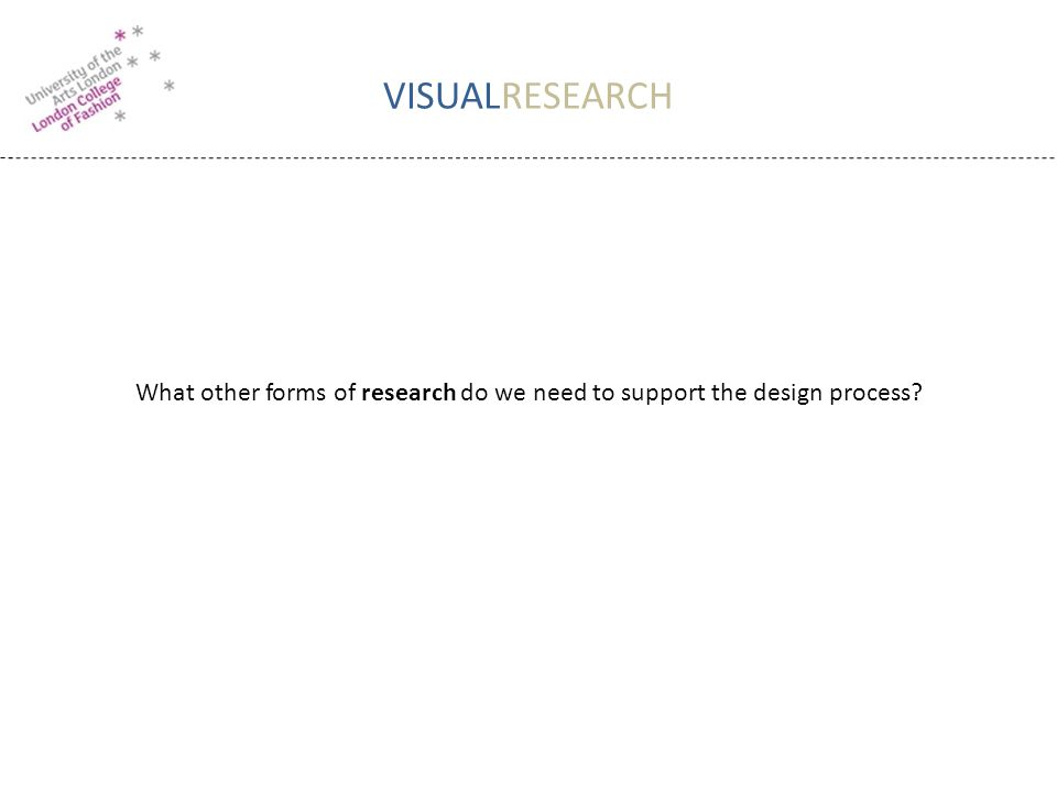 VISUALRESEARCH What other forms of research do we need to support the design process?