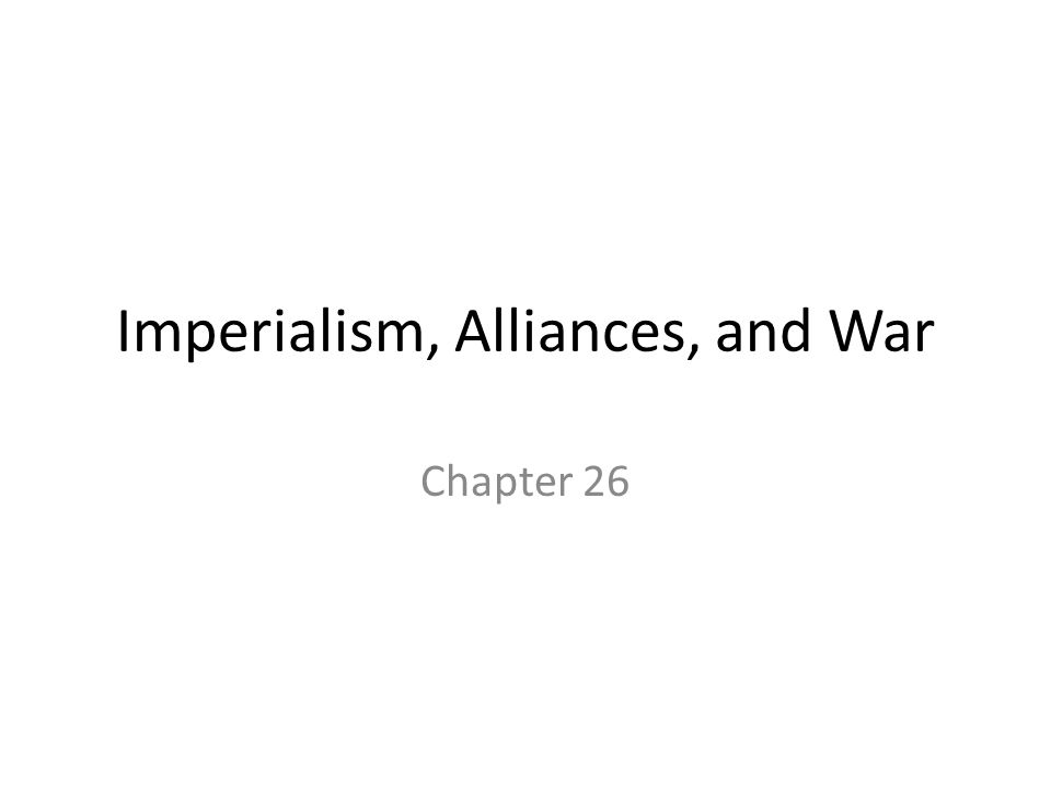 Imperialism, Alliances, and War Chapter 26