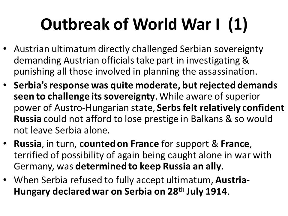 Outbreak of World War I (1) Austrian ultimatum directly challenged Serbian sovereignty demanding Austrian officials take part in investigating & punis
