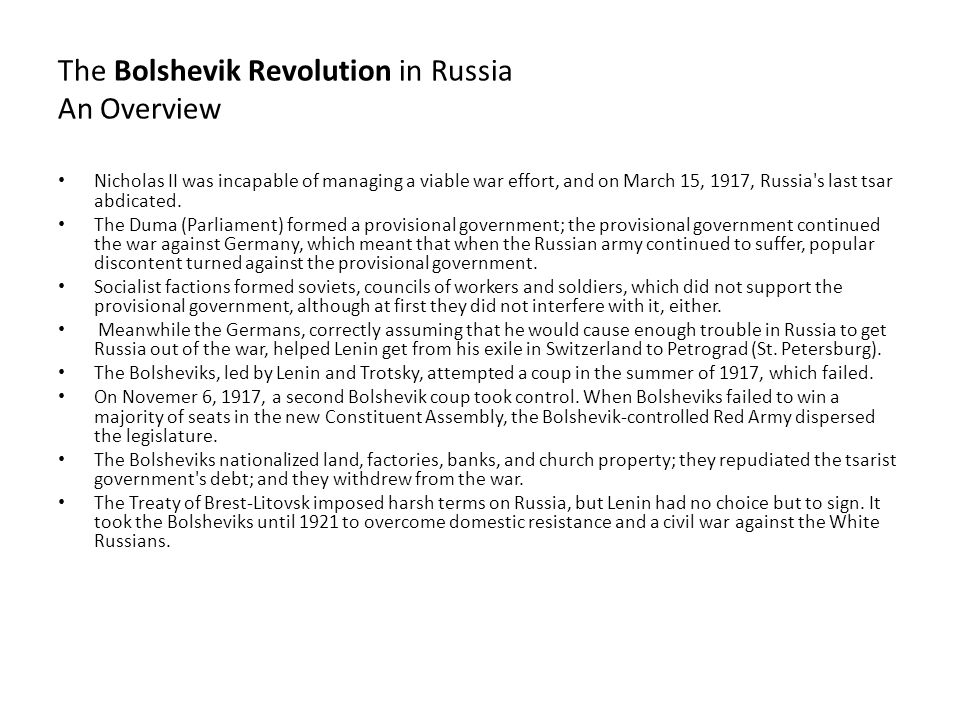 The Bolshevik Revolution in Russia An Overview Nicholas II was incapable of managing a viable war effort, and on March 15, 1917, Russia's last tsar ab