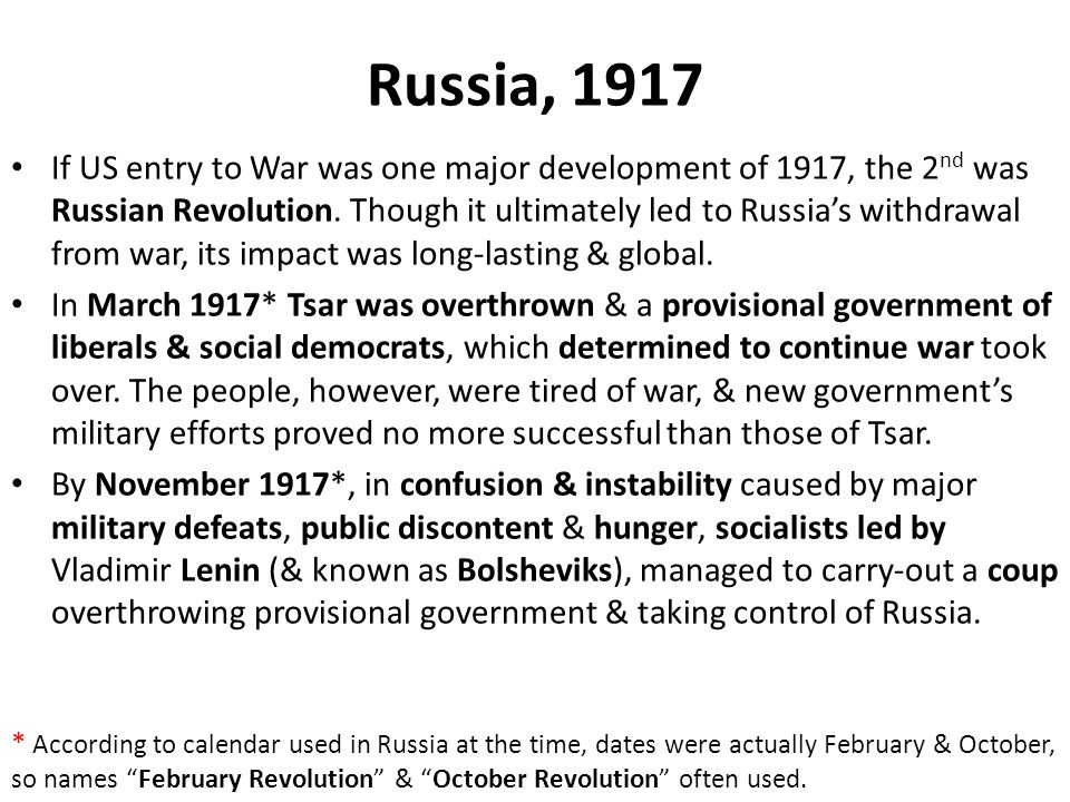 Russia, 1917 If US entry to War was one major development of 1917, the 2 nd was Russian Revolution. Though it ultimately led to Russia's withdrawal fr