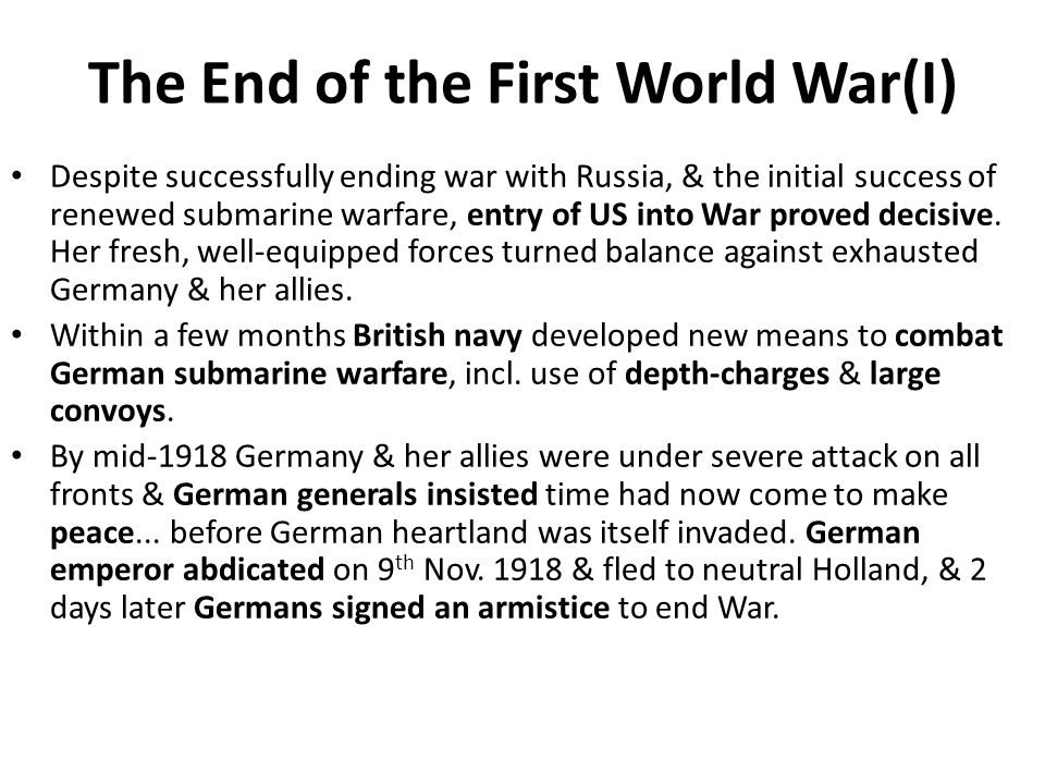 The End of the First World War(I) Despite successfully ending war with Russia, & the initial success of renewed submarine warfare, entry of US into Wa