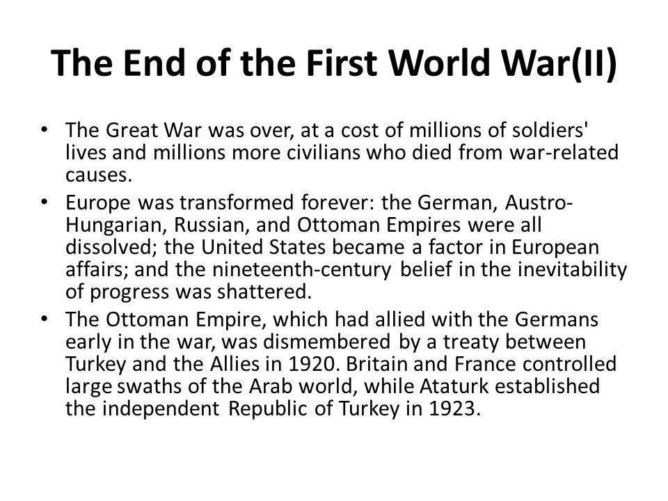 The End of the First World War(II) The Great War was over, at a cost of millions of soldiers' lives and millions more civilians who died from war-rela