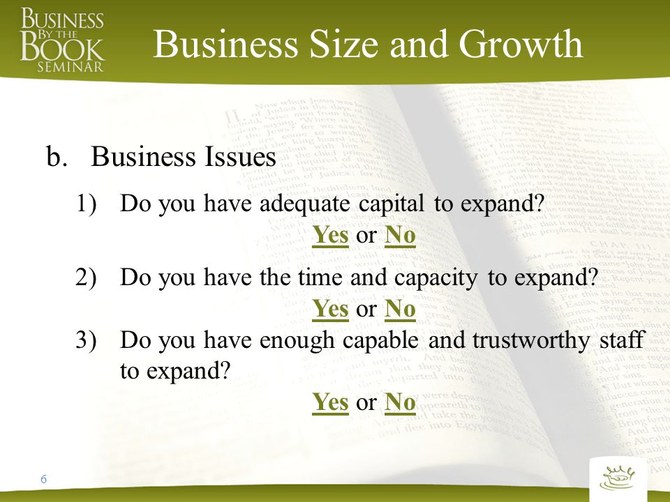 6 Business Size and Growth b.Business Issues 1)Do you have adequate capital to expand.