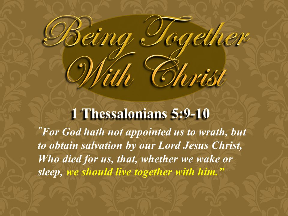 """"""" For God hath not appointed us to wrath, but to obtain salvation by our Lord Jesus Christ, Who died for us, that, whether we wake or sleep, we should"""