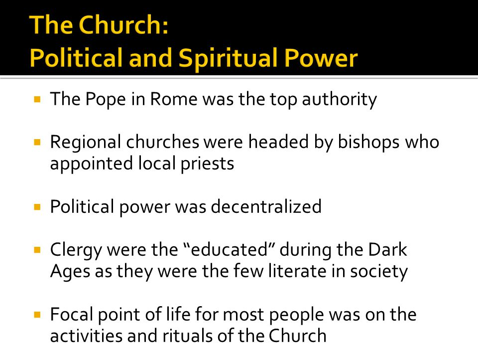  The Pope in Rome was the top authority  Regional churches were headed by bishops who appointed local priests  Political power was decentralized 