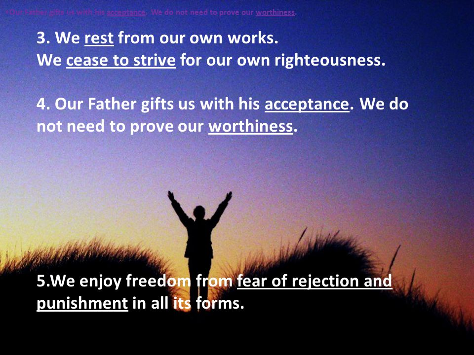 8 3. We rest from our own works. We cease to strive for our own righteousness.
