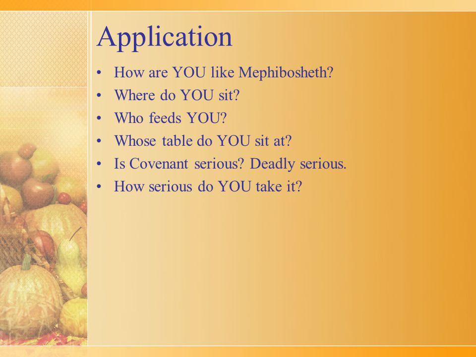 Application How are YOU like Mephibosheth. Where do YOU sit.