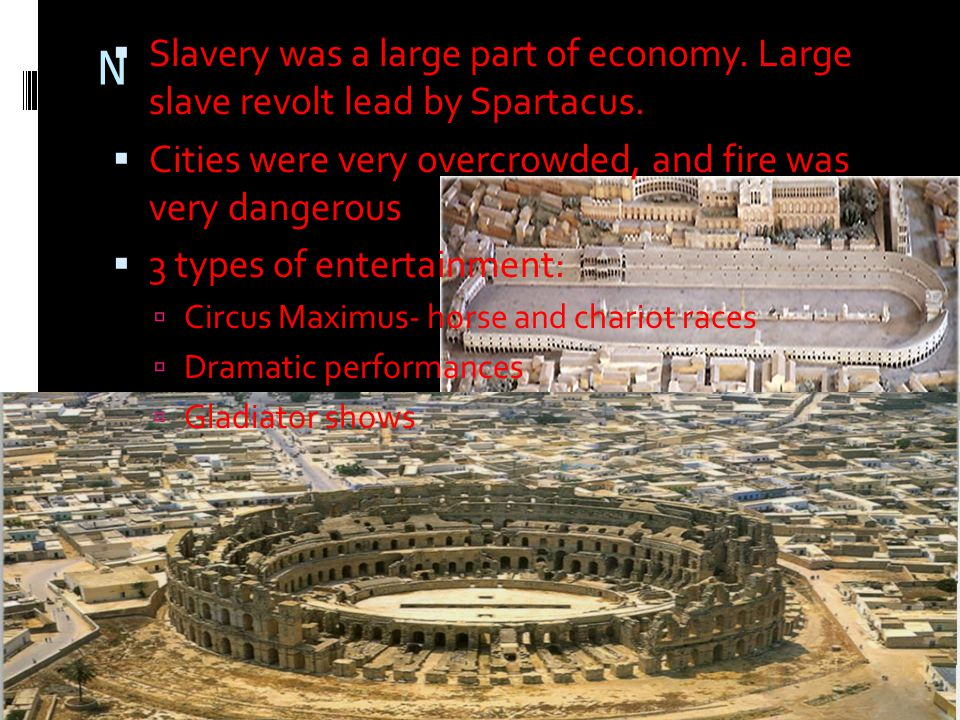 N  Slavery was a large part of economy. Large slave revolt lead by Spartacus.