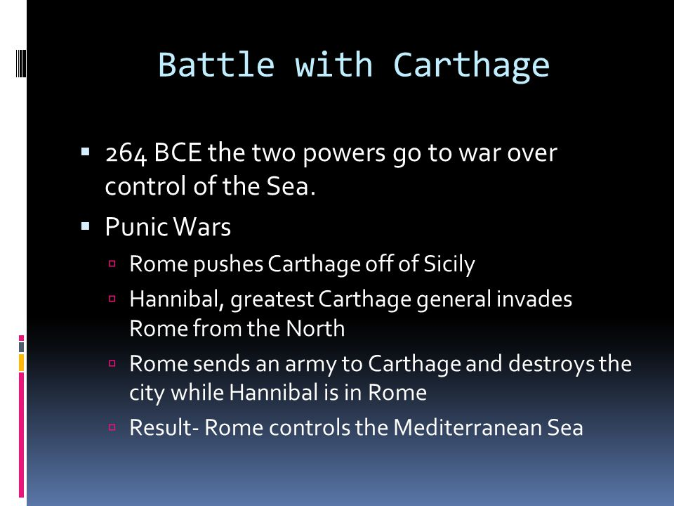Battle with Carthage  264 BCE the two powers go to war over control of the Sea.