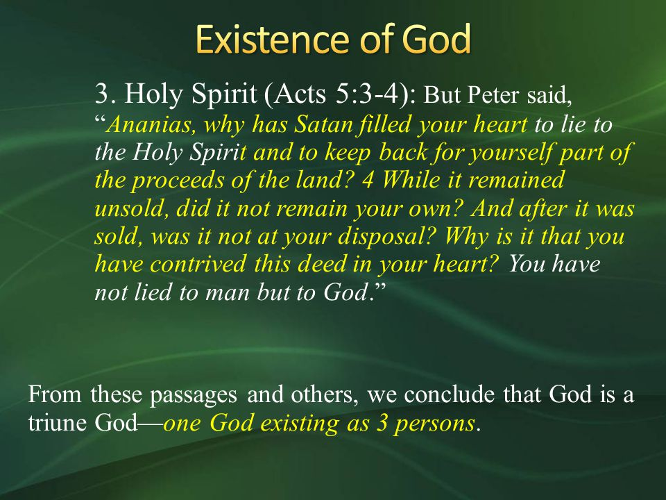 "3. Holy Spirit (Acts 5:3-4): But Peter said, ""Ananias, why has Satan filled your heart to lie to the Holy Spirit and to keep back for yourself part of"